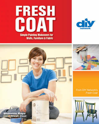 Fresh Coat: Simple Painting Makeovers for Walls, Furniture and Fabric