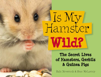 Is My Hamster Wild?: The Secret Lives of Hamsters, Gerbils and Guinea Pigs
