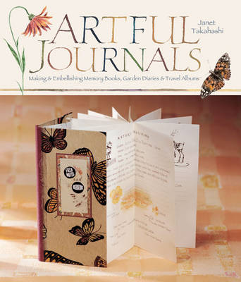 Artful Journals: Making and Embellishing Memory Books, Garden Diaries and Travel Albums