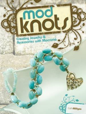 Mod Knots: Creating Jewelry & Accessories with Macrame
