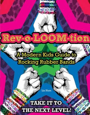Rev-o-LOOM-tion: A Modern Kids' Guide to Rocking Rubber Bands