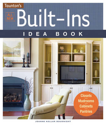 All New Built-ins Idea Book: Closets, Mudrooms, Cabinets, Pantries