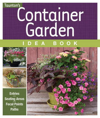Container Garden Idea Book: Entryways - Seating Areas - Focal Points - Borders - Paths & Edges