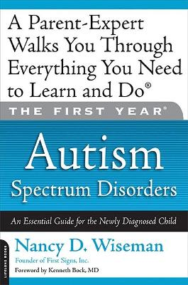 The First Year: Autism Spectrum Disorders: An Essential Guide for the Newly Diagnosed Child