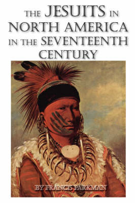 The Jesuits in North America in the Seventeenth Century