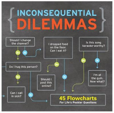 Inconsequential Dilemmas: 45 Flowcharts for Life's Peskier Questions