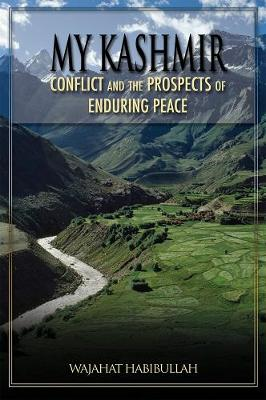 My Kashmir: Conflict and the Prospects of Enduring Peace