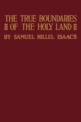 True Boundaries of the Holy Land as Described in Numbers XXXIV: 1-12