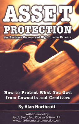 Asset Protection for Business Owners & High Income Earners: How to Protect What You Own from Lawsuits & Creditors