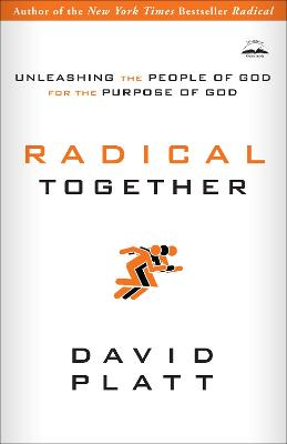 Radical Together: Unleashing the People of God for the Purpose of God: Unleashing the People of God for the Purpose of God