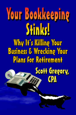 Your Bookkeeping STINKS! Why It's Killing Your Business and Wrecking Your Plans for Retirement