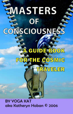 Masters of Consciousness--A Guide Book for the Cosmic Traveler