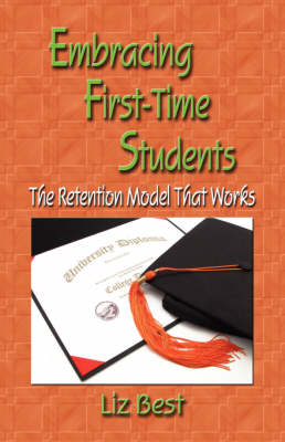 Embracing First-time Students: The Retention Model That Works