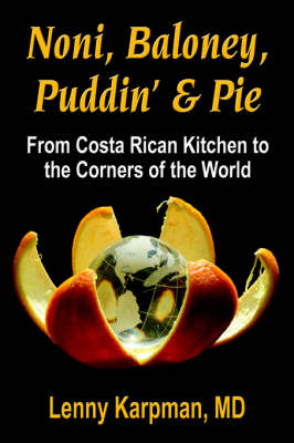 Noni Baloney, Puddin' & Pie: From Costa Rican Kitchen to the Corners of the World