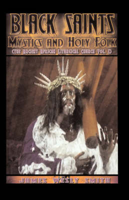 Black Saints, Mystics and Holy Folk: The Ancient African Liturgical Church - Volume 1