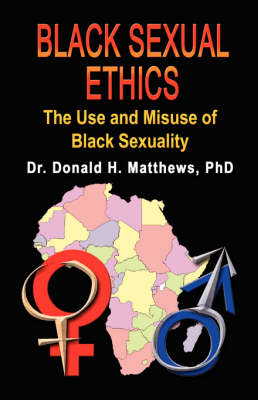 Black Sexual Ethics: The Use and Misuse of Black Sexuality