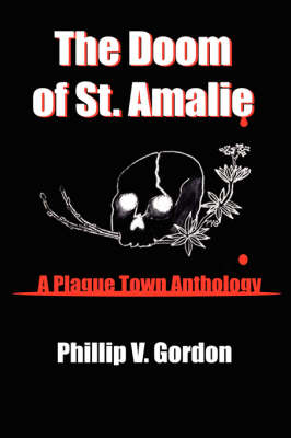 The Doom of St. Amalie: A Plague Town Anthology