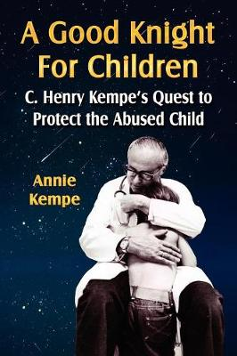 A Good Knight for Children: C. Henry Kempe's Quest to Protect the Abused Child