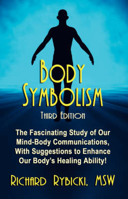 Body Symbolism: The Fascinating Study of Mind-Body Communication, with Suggestions to Enhance Our Body's Healing Ability!!!