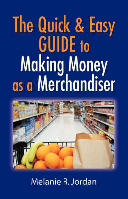 The Quick and Easy Guide to Making Money as a Merchandiser