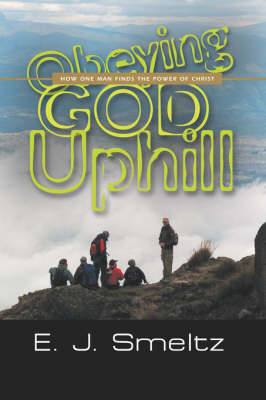 Obeying God Uphill: How One Man Finds the Power of Christ