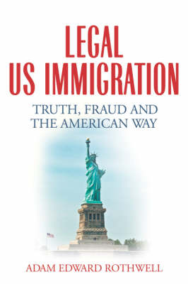 Legal Us Immigration: Truth, Fraud and the American Way