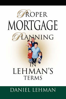 PROPER MORTGAGE PLANNING in Lehman's Terms