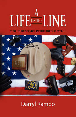 A Life on the Line: Stories of Service in the Border Patrol