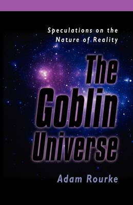 THE Goblin Universe: Speculations on the Nature of Reality