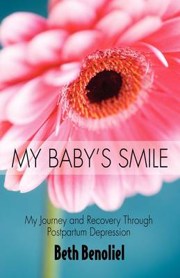 My Baby's Smile: My Journey and Recovery Through Postpartum Depression
