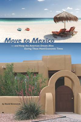 MOVE TO MEXICO and Keep the American Dream Alive During These Hard Economic Times