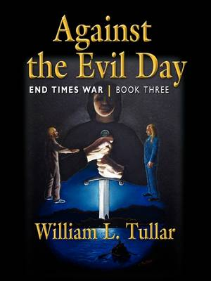 Against the Evil Day: Book Three of the End Times War