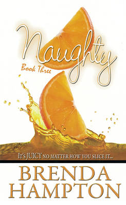 Naughty: Bk. 3: Naughty Book Three It's Juicy No Matter How You Slice it