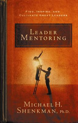 Leader Mentoring: Find, Inspire, and Cultivate Great Leaders