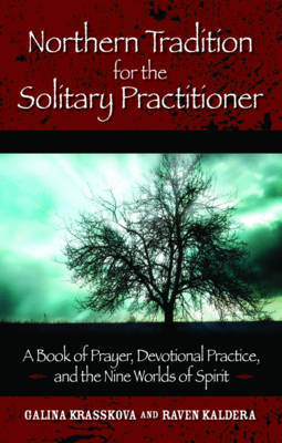 Northern Tradition for the Solitary Practitioner: A Book of Prayer, Devotional Practice, and the Nine Worlds of the Spirit