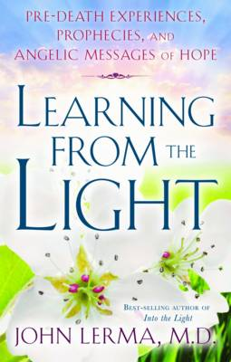 Learning from the Light: Pre-Death Experiences, Prophecies, and Angelic Messages of Hope