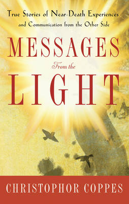 Messages from the Light: True Stories of Near Death Experiences and Communication from the Other Side