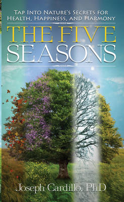 Five Seasons: Tap into Nature's Secrets for Health, Happiness, and Harmony