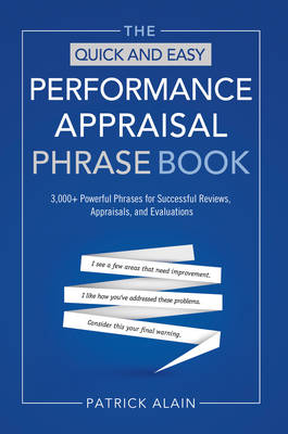The Quick and Easy Performance Appraisal Phrase Book: 3000+ Powerful Phrases for Successful Reviews, Appraisals, and Evaluations