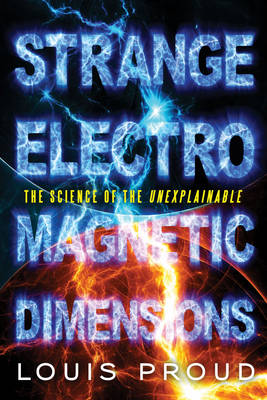 Strange Electromagnetic Dimensions: The Science of the Unexplainable
