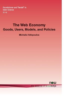 The Web Economy: Goods, Users, Models, and Policies
