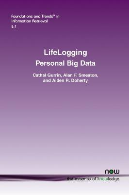 Lifelogging: Personal Big Data