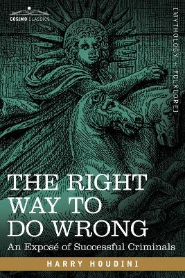 The Right Way to Do Wrong: An Expose of Successful Criminals