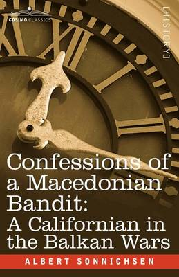 Confessions of a Macedonian Bandit: A Californian in the Balkan Wars