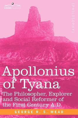 Apollonius of Tyana: The Philosopher, Explorer and Social Reformer of the First Century A.D