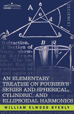 An Elementary Treatise on Fourier's Series and Spherical, Cylindric, and Ellipsoidal Harmonics: With Applications to Problems in Mathematical Physics