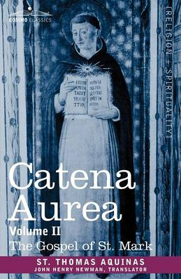 Catena Aurea: Commentary on the Four Gospels, Collected Out of the Works of the Fathers, Volume II Gospel of St. Mark