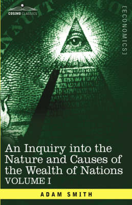 An Inquiry Into the Nature and Causes of the Wealth of Nations: Vol. I