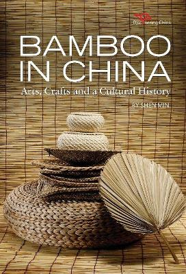 Bamboo in China: Arts Crafts and a Cultural History