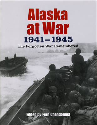 Alaska at War, 1941-1945: The Forgotten War Remembered